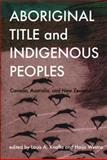 Aboriginal Title and Indigenous Peoples : Canada, Australia, and New Zealand, , 0774815604