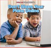 Don't Share Your Plans Online, Shannon Miller, 1477715606