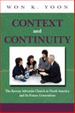 Context and Continuity : The Korean Adventist Church in North America and Its Future Generations, Yoon, Won K., 1883925606