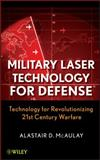 Military Laser Technology for Defense : Technology for Revolutionizing 21st Century Warfare, McAulay, Alastair D., 0470255609