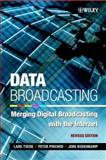 Data Broadcasting : Merging Digital Broadcasting with the Internet, Tvede, Lars and Pircher, P., 0471485608