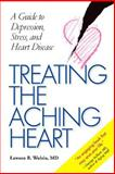 Treating the Aching Heart : A Guide to Depression, Stress, and Heart Disease, Wulsin, Lawson R., 0826515606