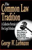 The Common Law Tradition : A Collective Portrait of Five Legal Scholars, Liebmann, George W., 1412805600
