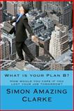 What Is Your Plan B?, Simon Clarke, 1499275609