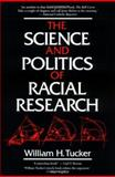 The Science and Politics of Racial Research, Tucker, William H., 0252065603