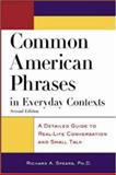 Common American Phrases in Everyday Contexts : A Detailed Guide to Real-Life Conversation and Small Talk, Spears, Richard A., 0071405607