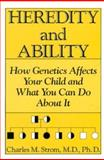 Heredity and Ability : How Genetics Affects Your Child and What You Can Do about It, Strom, C. M., 0306435608