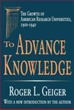 To Advance Knowledge : The Growth of American Research Universities, 1900-1940, Geiger, Roger L., 076580560X