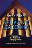 Seven Pillars of Servant Leadership, James W. Sipe and Don M. Frick, 080914560X