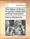 The Letters of Brutus to Certain Celebrated Political Characters, Henry MacKenzie, 1140845608