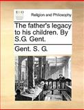 The Father's Legacy to His Children by S G Gent, Gent. S. G., 1140915606