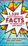 1,339 Quite Interesting Facts to Make Your Jaw Drop, John Lloyd and John Mitchinson, 0393245608