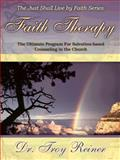Faith Therapy : A Biblical Program for Salvation-Based Counseling in the Church, Reiner, Troy, 0990385604