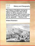 The History of Scotland, During the Reigns of Queen Mary and of King James VI till His Accession to the Crown of England with a Review of the Scotch, William Robertson, 1170605605