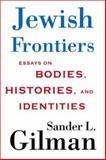 Jewish Frontiers, Sander L. Gilman, 1403965609