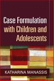 Case Formulation with Children and Adolescents, Manassis, Katharina, 1462515606