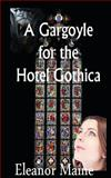 A Gargoyle for the Hotel Gothica, Eleanor Maine, 148019560X