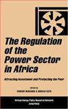 The Regulation of the Power Sector in Africa : Attracting Investment and Protecting the Poor, , 184277560X