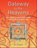 Gateway to the Heavens : How Simple Shapes Mould Reality and the Fabric of Your Being, French, K. L., 0955725607