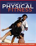 Principles and Labs for Physical Fitness, Hoeger, Wener W. K. and Hoeger, Sharon A., 1111425604
