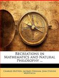 Recreations in Mathematics and Natural Philosophy, Charles Hutton and Jacques Ozanam, 1147165602