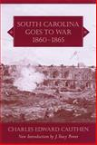 South Carolina Goes to War, 1860-1865, Charles Edward Cauthen, 1570035601