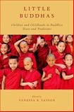 Little Buddhas : Children and Childhoods in Buddhist Texts and Traditions, Sasson, Vanessa R., 0199945616