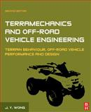 Terramechanics and off-Road Vehicle Engineering : Terrain Behaviour, off-Road Vehicle Performance and Design, Wong, J. Y., 0750685611