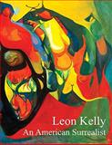 Leon Kelly : An American Surrealist, Sawin, Martica and Naumann, Francis M., 098005561X