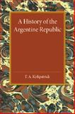 A History of the Argentine Republic, Kirkpatrick, F. A., 1107455618