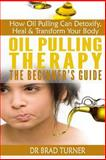 Oil Pulling Therapy the Beginner's Guide, Brad Turner, 1499745613