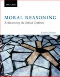 Moral Reasoning : Rediscovering the Ethical Tradition, Groarke, Louis, 0195425618