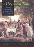 A Very Social Time : Crafting Community in Antebellum New England, Hansen, Karen V., 0520205618
