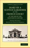 Diary of a Scotch Gardener at the French Court at the End of the Eighteenth Century, Blaikie, Thomas, 1108055613