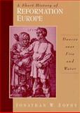 A Short History of Reformation Europe : Dances over Fire and Water, Zophy, Jonathan W., 013181561X