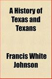 A History of Texas and Texans, Johnson, Francis White, 1443285617