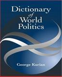 Dictionary of World Politics, Kurian, George Thomas, 1568025610