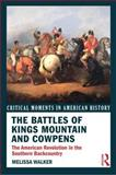The Battles of King's Mountain and Cowpens : American Revolution in the Southern Backcountry, Walker, Melissa, 0415895618