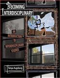 Becoming Interdisciplinary : An Introduction to Interdisciplinary Studies, Augsburg, Tanya, 0757515614
