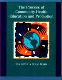 The Process of Community Health Education and Promotion, Doyle, Eva and Ward, Susan, 0767415612