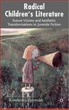 Radical Children's Literature : Future Visions and Aesthetic Transformations in Juvenile Fiction, Reynolds, Kimberley, 1403985618