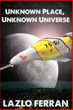 Unknown Place, Unknown Universe, Lazlo Ferran, 1475025610