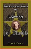 The Life and Times of Lawman Joe Thralls, Coke, Tom S., 0788435612