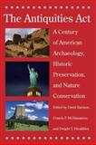 The Antiquities Act : A Century of American Archaeology, Historic Preservation, and Nature Conservation, , 0816525617