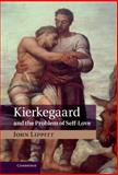 Kierkegaard and the Problem of Self-Love, Lippitt, John, 1107035619