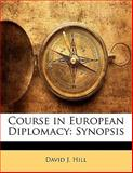 Course in European Diplomacy, David J. Hill, 1141695618