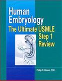Human Embryology : The Ultimate USMLE Step 1 Review, Brauer, Philip R., 156053561X