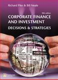 Corporate Finance and Investment : Decisions and Strategies, Pike, Richard and Neale, Bill, 0273695614