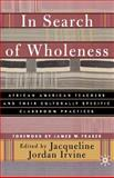 In Search of Wholeness : African American Teachers and their Culturally Specific Classroom, Irvine, Jacqueline Jordan, 0312295618