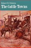 The Cattle Towns, Robert R. Dykstra, 0803265611